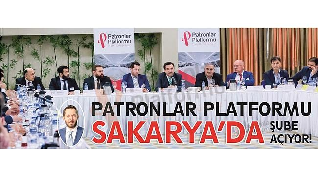 PATRONLAR PLATFORMU SAKARYA'DA ŞUBE AÇIYOR!