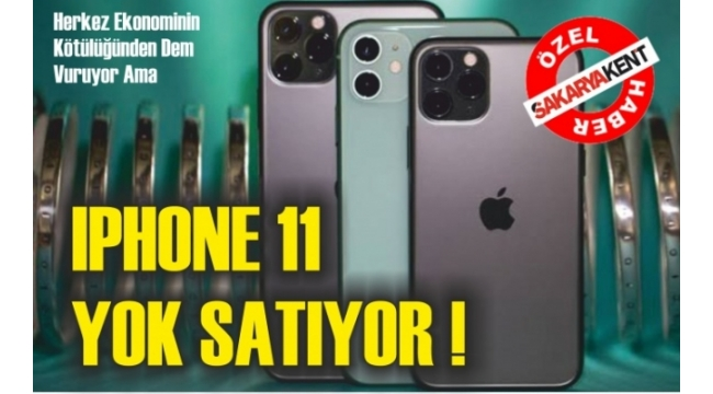 IPHONE 11 YOK SATIYOR!
