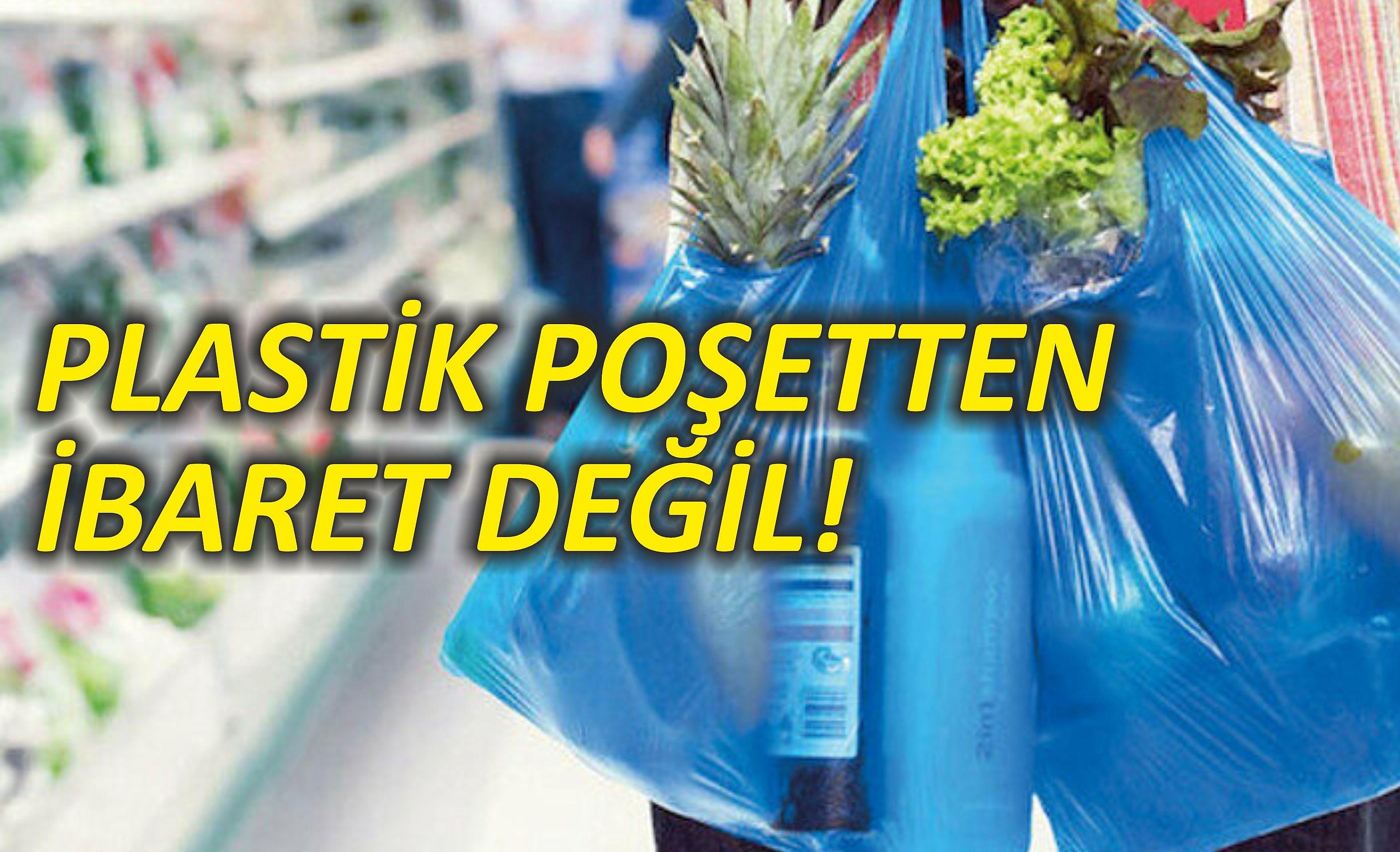 Plastik Poşetten İbaret Değil!