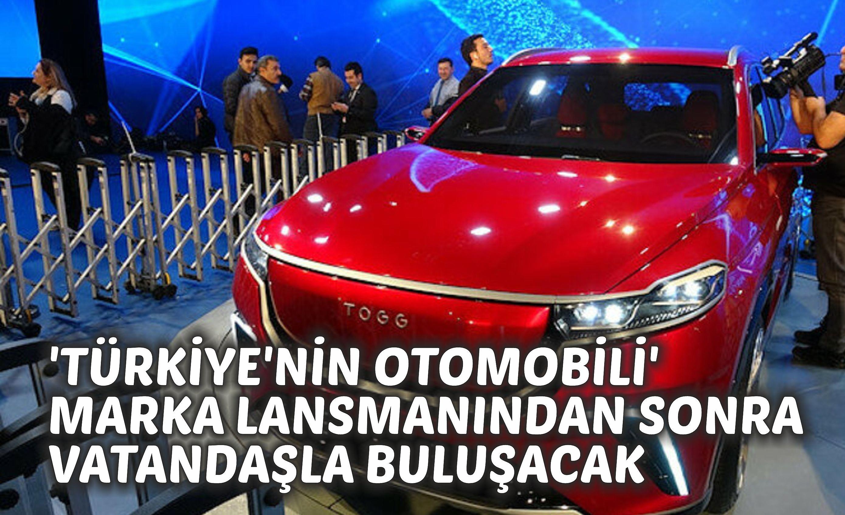 'Türkiye'nin Otomobili' Marka Lansmanından Sonra Vatandaşla Buluşacak