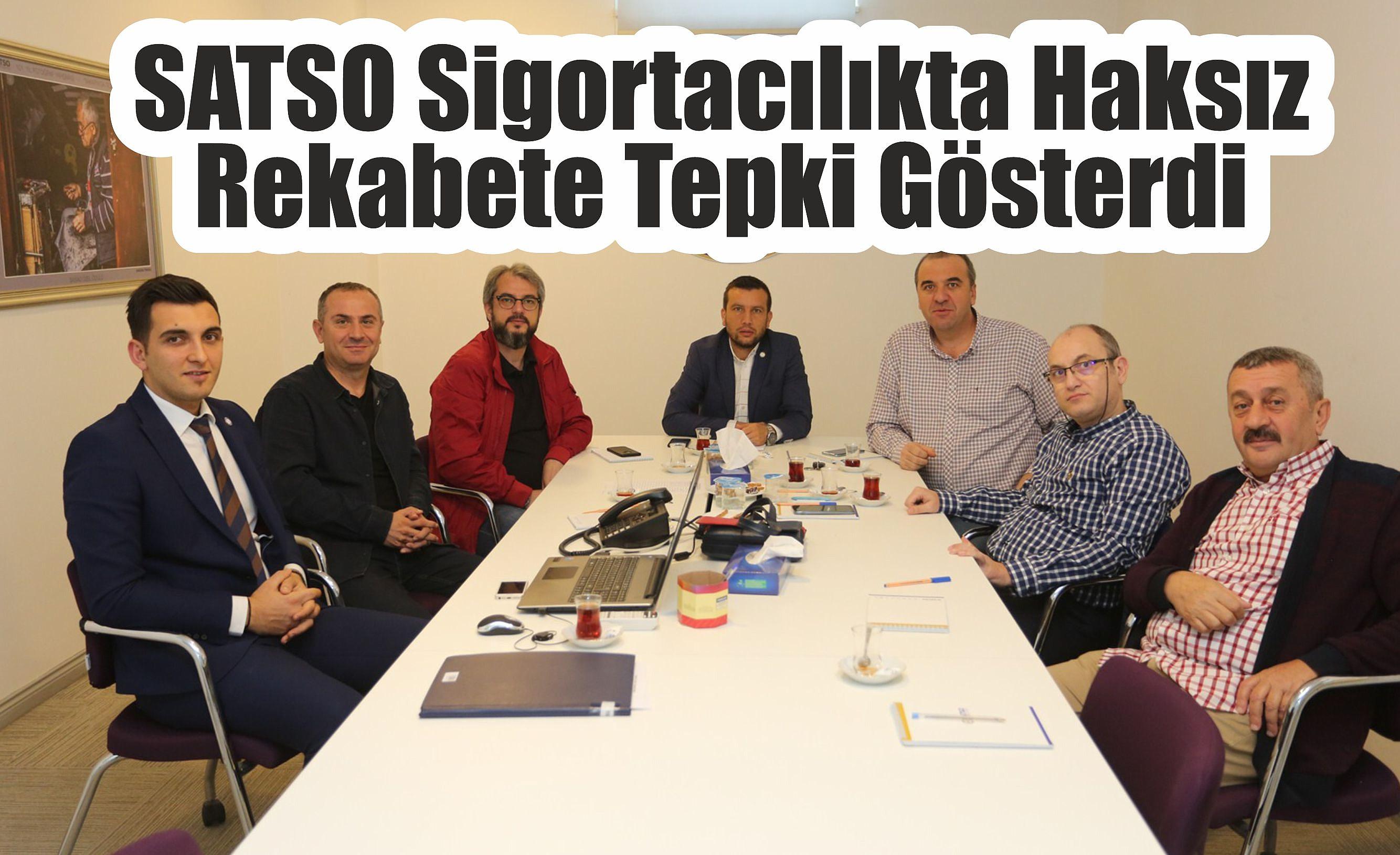 SATSO Sigortacılıkta Haksız Rekabete Tepki Gösterdi